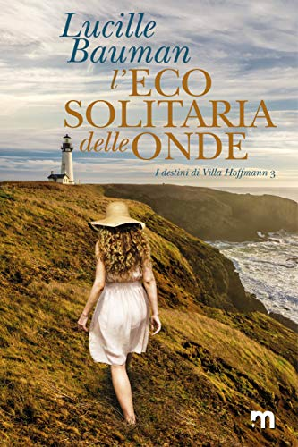 L'eco solitaria delle onde (I destini di Villa Hoffmann Vol. 3)