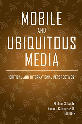 Mobile and Ubiquitous Media: Critical and International Perspectives (Digital Formations Book 116) (English Edition)