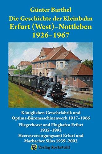 Die Geschichte der Bahnlinie Erfurt /West - Nottleben 1926-1967: Eine der letzten nach preußischem Gesetz gebauten Kleinbahnen