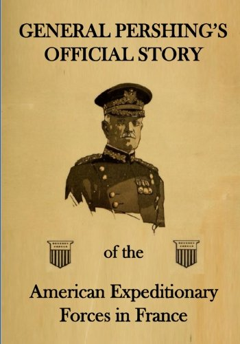 general-pershings-official-story-of-the-american-expeditionary-forces-in-france