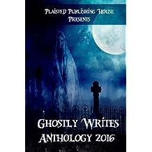 Ghostly Writes Anthology 2016: Volume 1 (Plaisted Publishing House Presents)