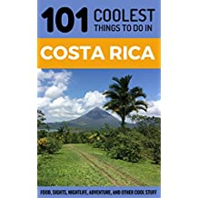 Costa Rica Travel Guide: 101 Coolest Things to Do in Costa Rica (Central America Travel, Costa Rica Tours, Backpacking Costa Rica, Costa Rica Guide) (English Edition)