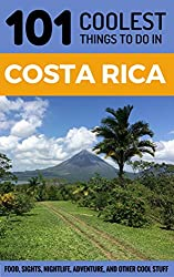 Costa Rica Travel Guide: 101 Coolest Things to Do in Costa Rica (Central America Travel, Costa Rica Tours, Backpacking Costa Rica, Costa Rica Guide)
