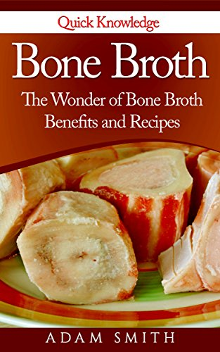 Bone Broth:The Wonder of Bone Broth Benefits and Recipes (Beef broth, broth Diet, Bone Broth benefits, Bone Broth Diet,Lose weight and lose wrinkles) (English Edition)