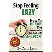 Stop Feeling Lazy: How To Break The Procrastination Cycle Once And For All And Excel by Carol Look (2013-01-09)