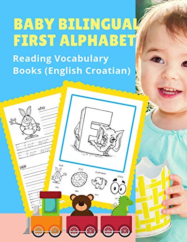 Baby Bilingual First Alphabet Reading Vocabulary Books (English Croatian): 100+ Learning ABC frequency visual dictionary flash cards childrens games ... toddler preschoolers kindergarten ESL kids.