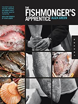 The Fishmonger's Apprentice: The Expert's Guide to Selecting, Preparing, and Cooking a World of Seafood, Taught by the Masters by [Green, Aliza, Legato, Steve]
