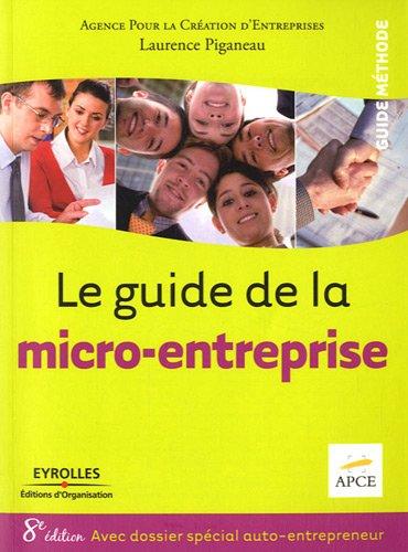 Le guide de la micro-entreprise: Avec dossier spécial auto-entrepreneur.