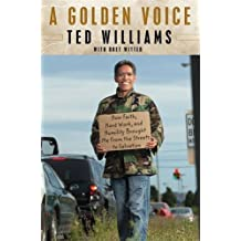 A Golden Voice: How Faith, Hard Work, and Humility Brought Me from the Streets to Salvation 1st , 1st Pri Edition by Williams, Ted (2012) Hardcover