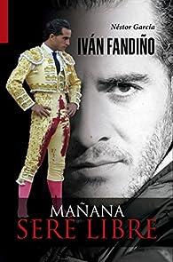 Iván Fandiño. Mañana seré libre par  Néstor García García