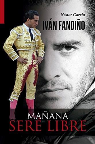 Iván Fandiño. Mañana seré libre