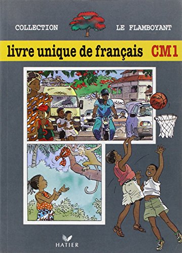 Le Flamboyant, Livre Unique de Français CM1, Eleve