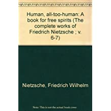 Human, all-too-human: A book for free spirits (The complete works of Friedrich Nietzsche ; v. 6-7) by Friedrich Wilhelm Nietzsche (1974-08-01)