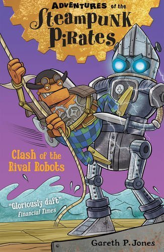 Clash of the Rival Robots (Adventures of the Steampunk Pirates) by Gareth P. Jones (2015-08-13) (Steampunk Pirate)