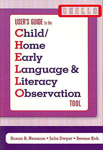 [Child/home Early Language and Literacy Observation (CHELLO): User's Guide] (By: Susan B. Neuman) [published: October, 2007]