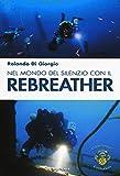 Nel mondo del silenzio con il rebreather