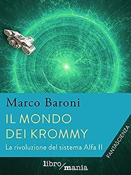 Il mondo dei Krommy.: La rivoluzione del sistema Alfa II di [Baroni, Marco]