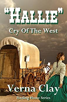 Cry of the West: Hallie (Finding Home Series Book 1) by [Clay, Verna]