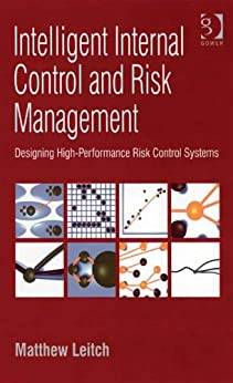 Intelligent Internal Control and Risk Management: Designing High-Performance Risk Control Systems by [Leitch, Matthew]