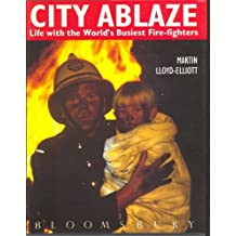 City Ablaze: Life with the World's Busiest Fire-fighters by Martin Lloyd-Elliott (19-Mar-1992) Hardcover