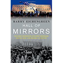Hall of Mirrors: The Great Depression, the Great Recession, and the Uses-and Misuses-of History by Barry Eichengreen (2016-10-01)