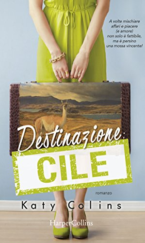 Destinazione: Cile (Lonely Hearts Travel Club Vol. 3) di [Colins, Katy]