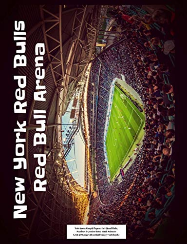New York Red Bulls Red Bull Arena Notebook: Graph Paper: 4x4 Quad Rule, Student Exercise Book Math Science Grid 200 pages (Football Soccer Notebook)