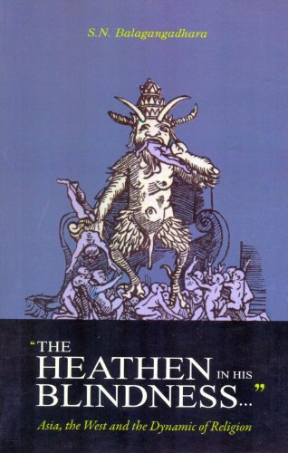 The Heathen in His Blindness: Asia, the West and the Dynamic of Religion por S. N. Balagangadhara