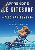 Apprende Le Kitesurf Plus Rapidement: Le kitesurf simplifié