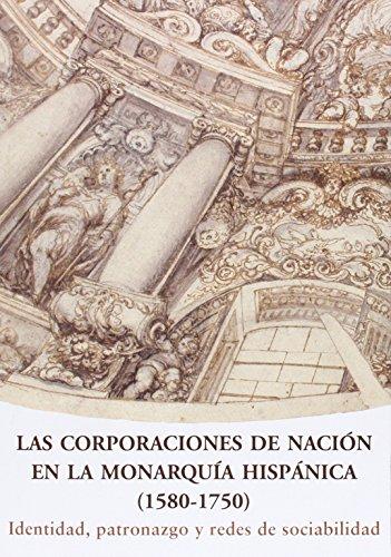 Las Corporaciones De Nación En La Monarquía Hispánica (1580-1750). Identidad, Patronazgo Y Redes De Sociabilidad (Leo Belgicus)