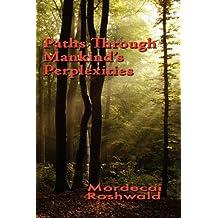 Paths Through Mankind's Perplexities