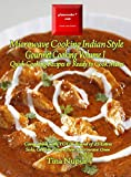 Gizmocooks Microwave Cooking Indian Style - Gourmet Cooking Volume 1 for 25 Liters Microwave Oven: Quick Cooking Recipes with Ready to Cook Mixes (Quick Cooking Microwave Recipes)