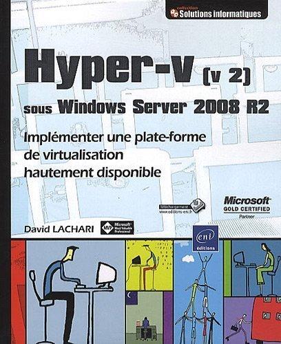 Hyper-v (v 2) sous Windows Server 2008 R2 - Implémenter une plate-forme de virtualisation hautement disponible de David LACHARI (8 novembre 2010) Broché