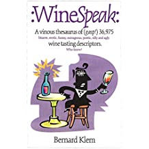 Wine Speak: A Vinous Thesaurus of (Gasp!) 36,975 Bizarre, Erotic, Funny, Outrageous, Poetic, Silly and Ugly Wine Tasting Descriptors Who Knew?