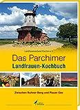 Das Parchimer LandFrauen-Kochbuch: Zwischen Ruhner Bergen und Plauer See