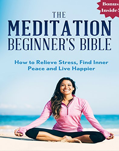 Meditation: The Meditation Beginner's Bible: How to Relieve Stress, Find Inner Peace and Live Happier (meditation for beginners, zen, energy healing, spiritual ... meditation books, meditation techniques) por Tai Morello