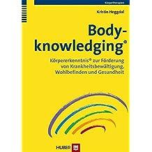 Bodyknowledging: Körpererkenntnis zur Förderung von Krankheitsbewältigung, Wohlbefinden und Gesundheit