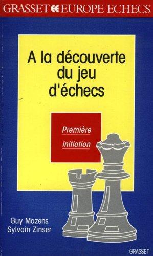 A LA DECOUVERTE DU JEU D'ECHECS. Première initiation par Guy Mazens, Sylvain Zinser