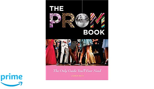Prom Book: The Only Guide Youll Ever Need: Amazon.co.uk: Lauren Metz: 9781936976287: Books