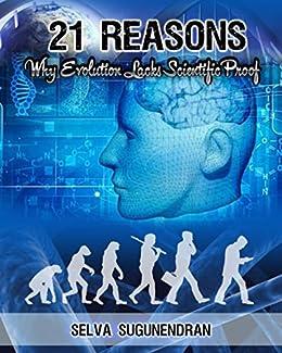 21 Reasons Why Evolution Lacks Scientific Proof by [Sugunendran, Selva]