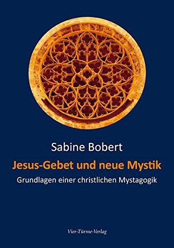 Jesus-Gebet und neue Mystik. Grundlagen einer christlichen Mystagogik