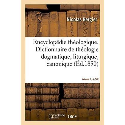 Encyclopédie théologique- Volume 1. A-CYR: Dictionnaire de théologie dogmatique, liturgique, canonique et disciplinaire