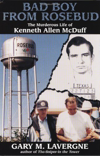 Lavergne M (Bad Boy from Rosebud: The Murderous Life of Kenneth Allen McDuff by Gary M. Lavergne (1999-09-04))