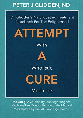 Free download attempt a cure with wholistic medicine dr glidden free download attempt a cure with wholistic medicine dr glidden s naturopathic treatment notebook for the enlightened by peter j glidden nd pdf full fandeluxe Images