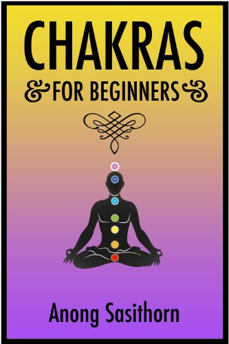 Chakras: For beginners with everything on chakras, auras and ...