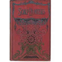 The Scalp Hunters; Or, Romantic Adventures In Northern Mexico.