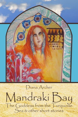Mandraki Bay: The Goddess from the Turquoise Sea & Other Short Stories