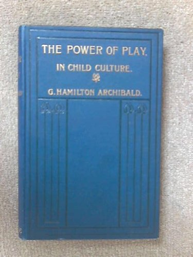The Power of Play: A Discussion on the Place and Power of Play in Child-Culture