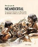 Dans les pas de Néandertal : Les premiers hommes en Normandie de 500 000 à 5 000 ans avant notre ère