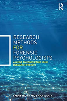 Research Methods For Forensic Psychologists: A Guide To Completing Your Research Project por Sarah Brown epub